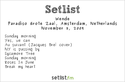 Wende Setlist Paradiso Grote Zaal, Amsterdam, Netherlands 2009