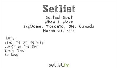 Rusted Root Setlist SkyDome, Toronto, ON, Canada 1995, When I Woke