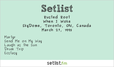 Rusted Root Setlist SkyDome, Toronto, ON, Canada 1995, When I Woke