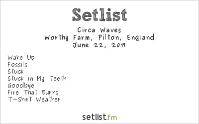 Circa Waves Setlist Glastonbury Festival 2017 2017