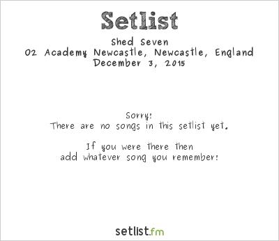 Shed Seven Setlist O2 Academy Newcastle, Newcastle, England 2015