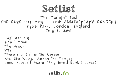 The Twilight Sad Setlist British Summer Time 2018 2018, THE CURE 1978-2018 - 40th ANNIVERSARY CONCERT