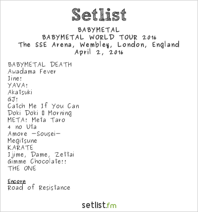 BABYMETAL Setlist The SSE Arena, Wembley, London, England, BABYMETAL WORLD TOUR 2016
