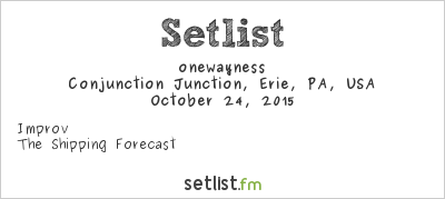 onewayness at Conjunction Junction, Erie, PA, USA Setlist