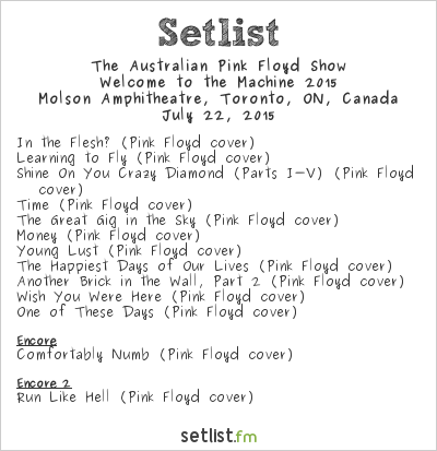 The Australian Pink Floyd Show Setlist Molson Amphitheatre, Toronto, ON, Canada, Welcome to the Machine 2015