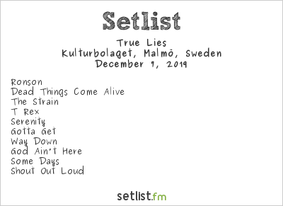 True Lies Setlist Kulturbolaget, Malmö, Sweden 2019
