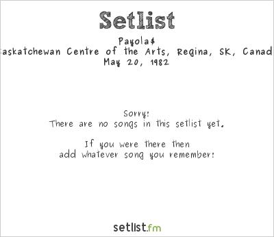 Payola$ at Saskatchewan Centre of the Arts, Regina, SK, Canada Setlist