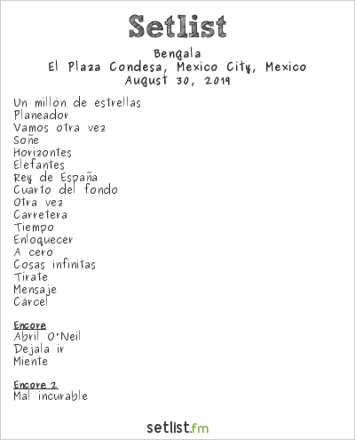 Bengala Setlist El Plaza Condesa, Mexico City, Mexico 2019