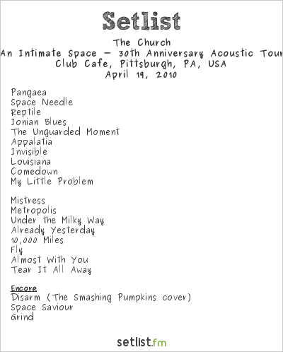 The Church Setlist Club Cafe, Pittsburgh, PA, USA 2010, An Intimate Space - 30th Anniversary Acoustic Tour