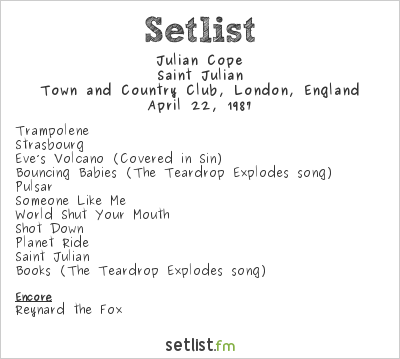 Julian Cope Setlist Town and Country Club, London, England 1987, Saint Julian