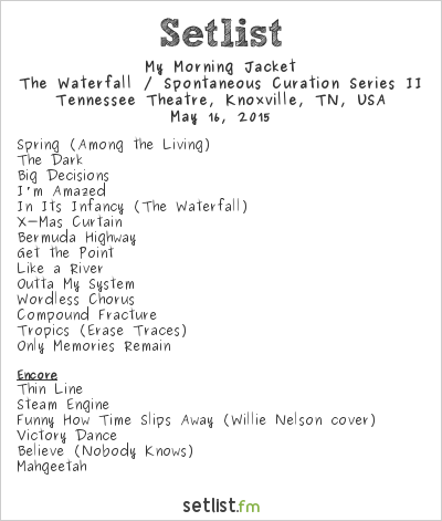 My Morning Jacket Setlist Tennessee Theatre, Knoxville, TN, USA 2015, The Waterfall