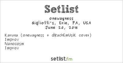 onewayness at Gigliotti's, Erie, PA, USA Setlist