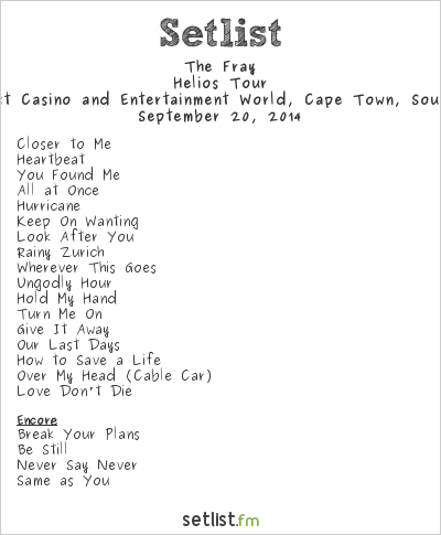 The Fray Setlist GrandWest Casino and Entertainment World, Cape Town, South Africa 2014, Helios Tour