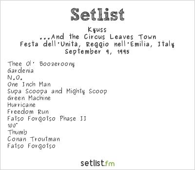 Kyuss Setlist Festa dell'Unità, Reggio nell'Emilia, Italy 1995, ...And the Circus Leaves Town