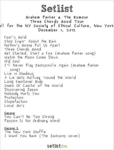 Graham Parker & The Rumour Setlist Concert Hall for the NY Society of Ethical Culture, New York, NY, USA 2012, Three Chords Good Tour