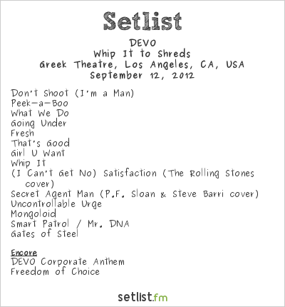 DEVO Setlist Greek Theatre, Los Angeles, CA, USA 2012, 2012 Whip It to Shreds Tour (with Blondie)