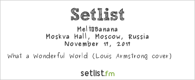 Melt‐Banana at Moskva Hall, Moscow, Russia Setlist