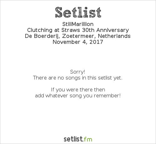 StillMarillion Setlist De Boerderij, Zoetermeer, Netherlands 2017, Clutching at Straws 30th Anniversary