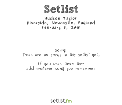 Hudson Taylor Setlist Riverside, Newcastle, England 2015