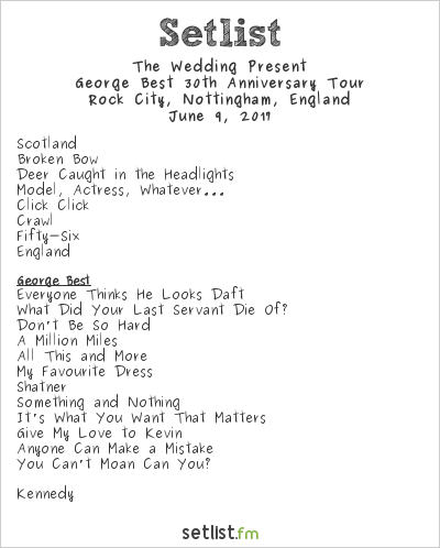 The Wedding Present Setlist Rock City, Nottingham, England 2017, George Best 30th Anniversary Tour