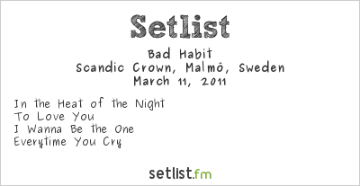 Bad Habit Setlist Scandic Crown, Malmö, Sweden 2011