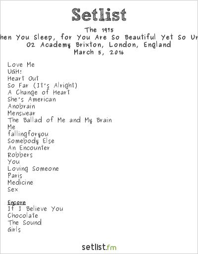 The 1975 Setlist O2 Academy Brixton  London  England 2016  I Like It When You Sleep  For You Are