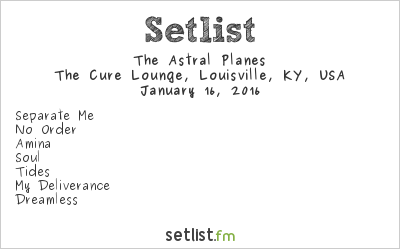 The Astral Planes Setlist Cure Lounge, Louisville, KY, USA 2016