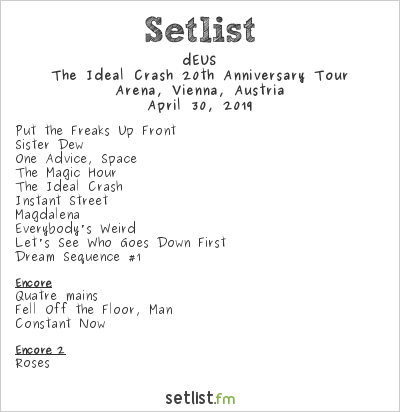 dEUS Setlist Arena, Vienna, Austria 2019, The Ideal Crash 20th Anniversary Tour