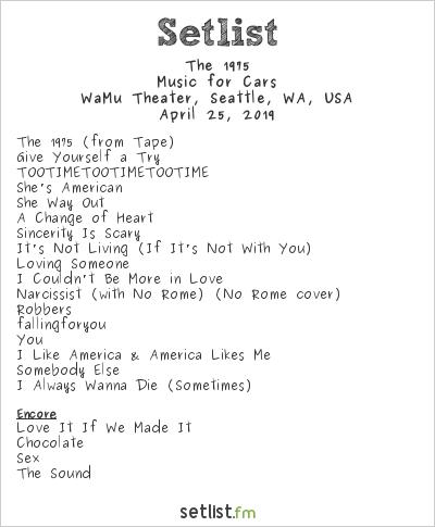 The 1975 Setlist WaMu Theater, Seattle, WA, USA 2019, Music for Cars