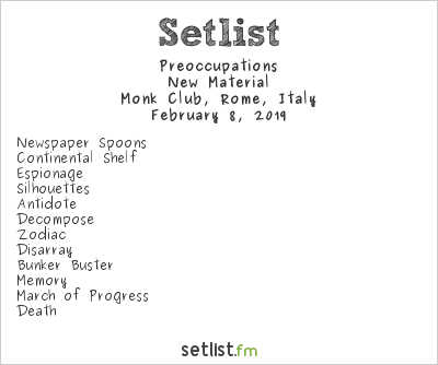 Preoccupations Setlist Monk Club, Rome, Italy 2019, New Material