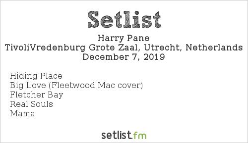 Harry Pane Setlist TivoliVredenburg Grote Zaal, Utrecht, Netherlands 2019