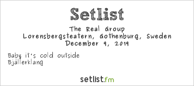 The Real Group Setlist Lorensbergsteatern, Gothenburg, Sweden 2019