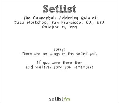 The Cannonball Adderley Quintet at Jazz Workshop, San Francisco, CA, USA Setlist