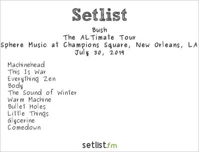 Bush Setlist Bold Sphere Music at Champions Square, New Orleans, LA, USA 2019, The ALTimate Tour