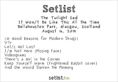 The Twilight Sad Setlist Glasgow Summer Sessions 2019 2019, It Won/t Be Like This All the Time