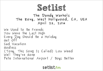 The Dandy Warhols Setlist The Roxy, West Hollywood, CA, USA 2014