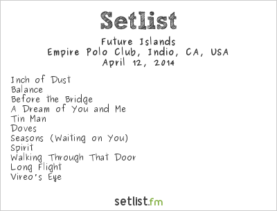 Future Islands Setlist Coachella Festival 2014 2014