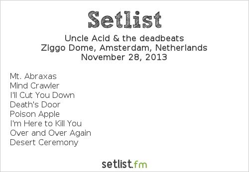 Uncle Acid and The Deadbeats Setlist Ziggo Dome, Amsterdam, Netherlands 2013