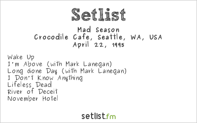 Mad Season Setlist Crocodile Cafe, Seattle, WA, USA 1995