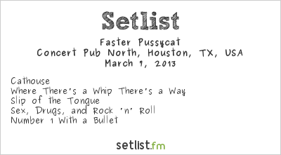 Faster Pussycat Setlist Concert Pub North, Houston, TX, USA 2013