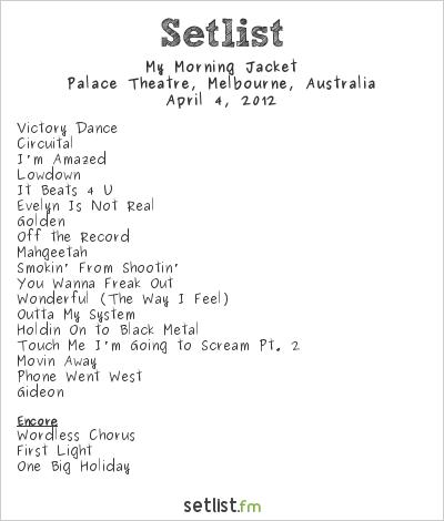 My Morning Jacket Setlist Palace Theatre, Melbourne, Australia 2012