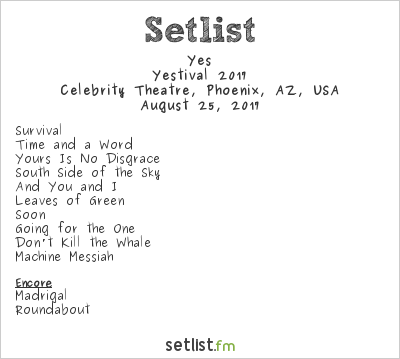 Yes Setlist Celebrity Theatre, Phoenix, AZ, USA, Yestival 2017