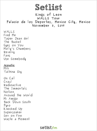 Kings of Leon Setlist Palacio de los Deportes, Mexico City, Mexico 2017, WALLS Tour