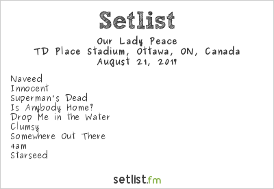 Our Lady Peace Setlist TD Place Stadium, Ottawa, ON, Canada 2017