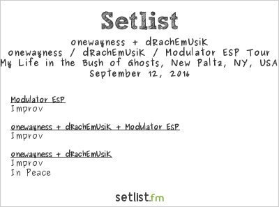 onewayness + dRachEmUsiK at My Life in the Bush of Ghosts, New Paltz, NY, USA Setlist