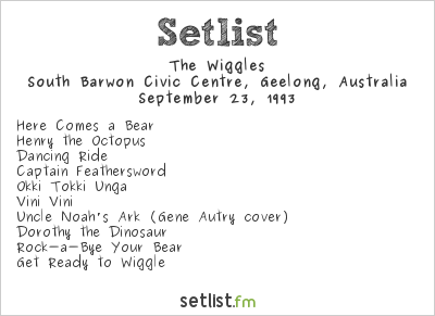 The Wiggles Setlist South Barwon Civic Centre, Geelong, Australia 1993