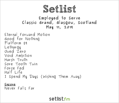 Employed to Serve Setlist Classic Grand, Glasgow, Scotland 2019
