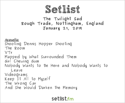 The Twilight Sad Setlist Rough Trade Records, Nottingham, England 2019