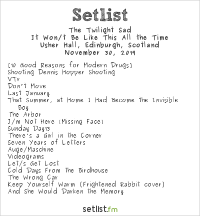 The Twilight Sad Setlist Usher Hall, Edinburgh, Scotland 2019, It Won/t Be Like This All the Time