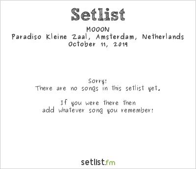 MOOON at Paradiso Kleine Zaal, Amsterdam, Netherlands Setlist
